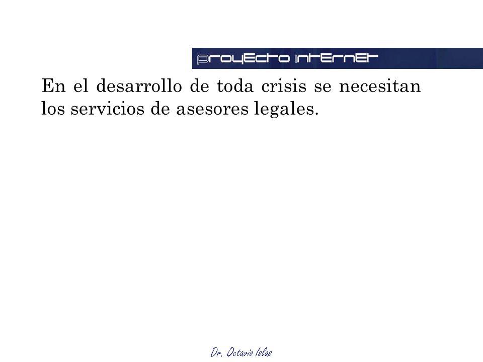 Dr. Octavio Islas En el desarrollo de toda crisis se necesitan los servicios de asesores legales.