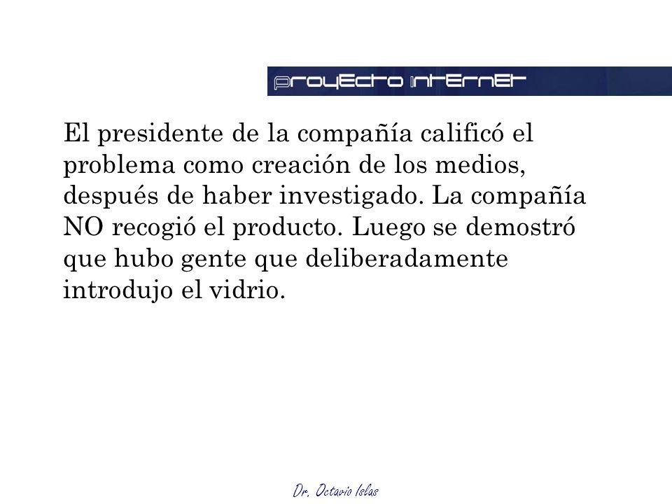 Dr. Octavio Islas El presidente de la compañía calificó el problema como creación de los medios, después de haber investigado. La compañía NO recogió