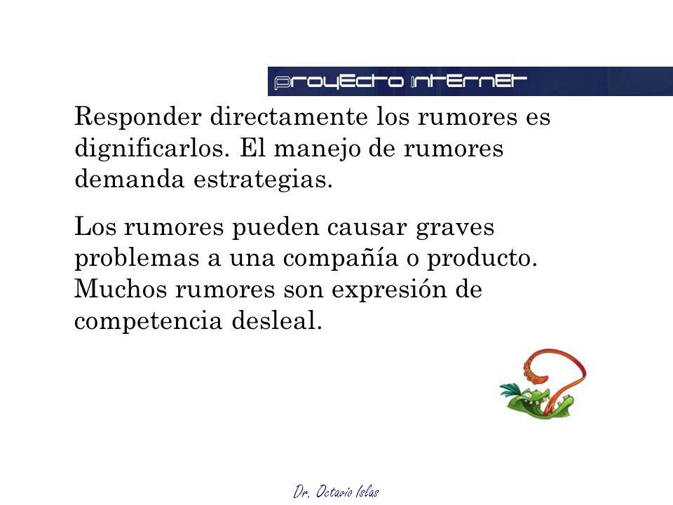 Dr. Octavio Islas Responder directamente los rumores es dignificarlos. El manejo de rumores demanda estrategias. Los rumores pueden causar graves prob