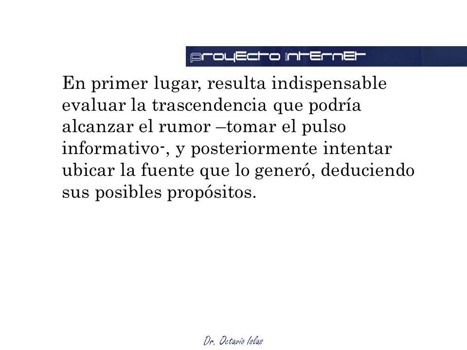 Dr. Octavio Islas En primer lugar, resulta indispensable evaluar la trascendencia que podría alcanzar el rumor –tomar el pulso informativo-, y posteri