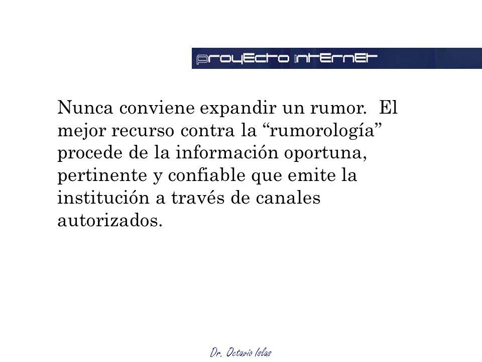 Dr. Octavio Islas Nunca conviene expandir un rumor. El mejor recurso contra la rumorología procede de la información oportuna, pertinente y confiable