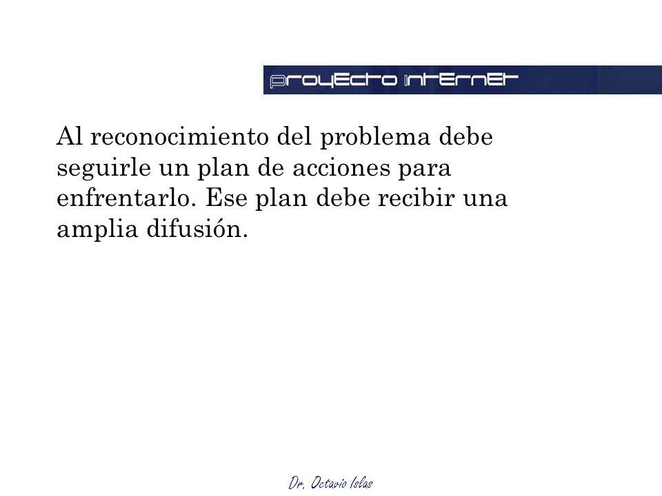 Al reconocimiento del problema debe seguirle un plan de acciones para enfrentarlo. Ese plan debe recibir una amplia difusión.