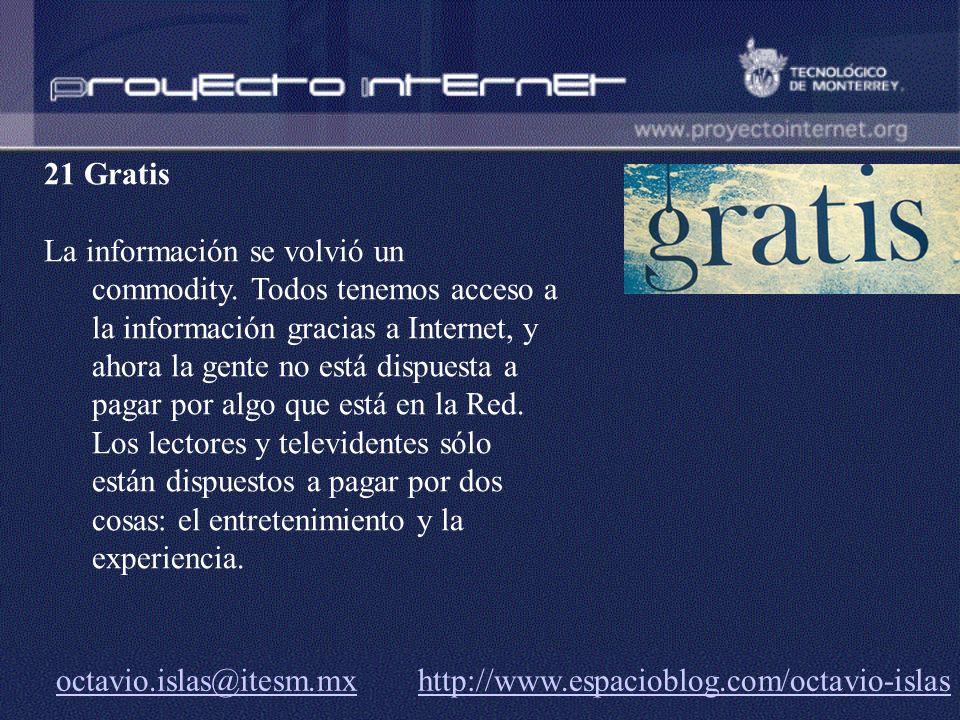 octavio.islas@itesm.mxoctavio.islas@itesm.mx http://www.espacioblog.com/octavio-islashttp://www.espacioblog.com/octavio-islas 21 Gratis La información