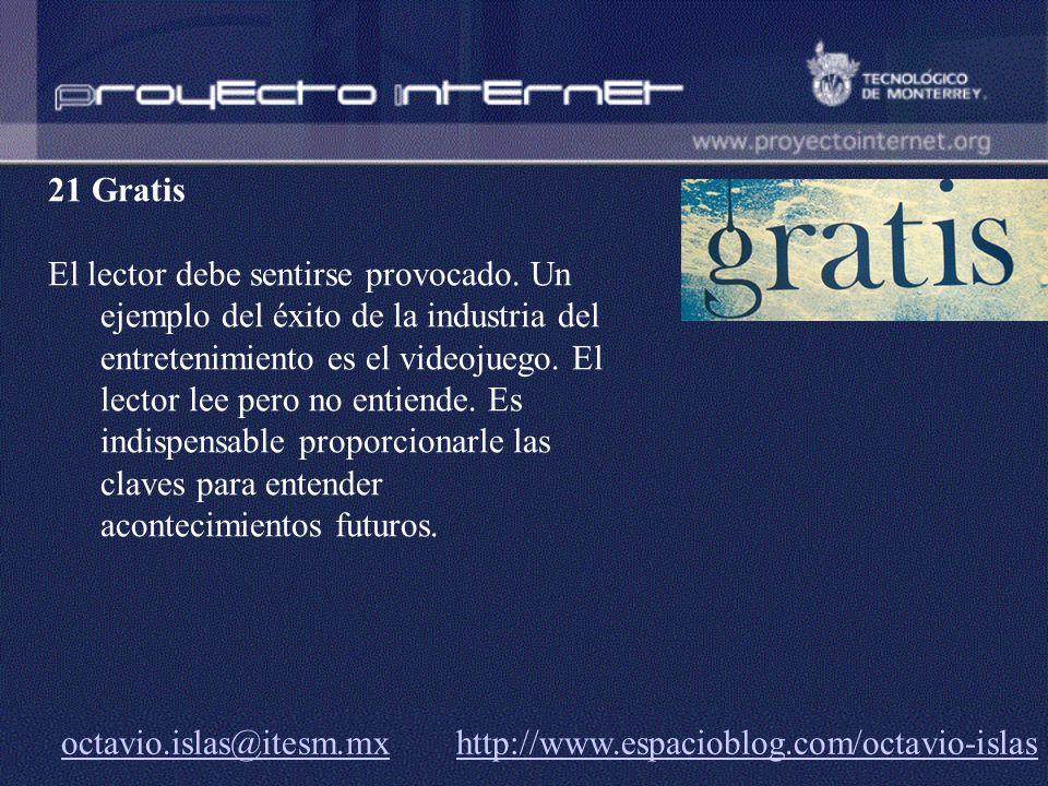 octavio.islas@itesm.mxoctavio.islas@itesm.mx http://www.espacioblog.com/octavio-islashttp://www.espacioblog.com/octavio-islas 21 Gratis El lector debe