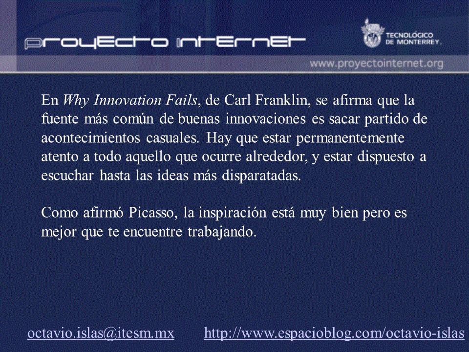 octavio.islas@itesm.mxoctavio.islas@itesm.mx http://www.espacioblog.com/octavio-islashttp://www.espacioblog.com/octavio-islas En Why Innovation Fails,