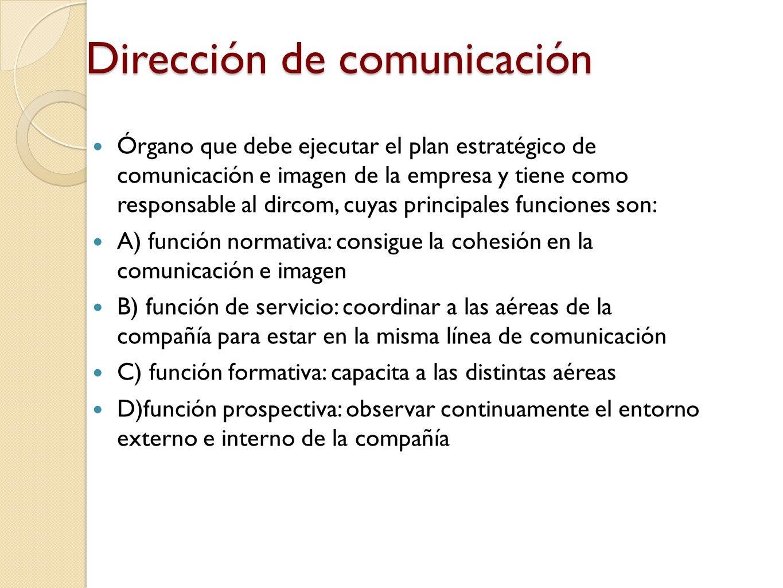 Dirección de comunicación Órgano que debe ejecutar el plan estratégico de comunicación e imagen de la empresa y tiene como responsable al dircom, cuya