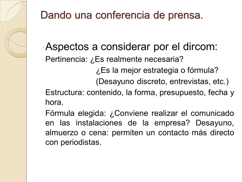 Dando una conferencia de prensa. Aspectos a considerar por el dircom: Pertinencia: ¿Es realmente necesaria? ¿Es la mejor estrategia o fórmula? (Desayu