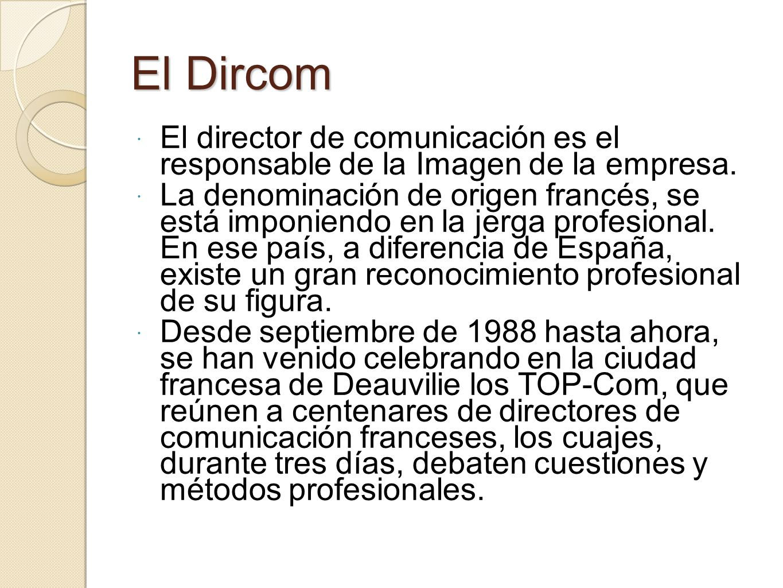 El Dircom El director de comunicación es el responsable de la Imagen de la empresa. La denominación de origen francés, se está imponiendo en la jerga