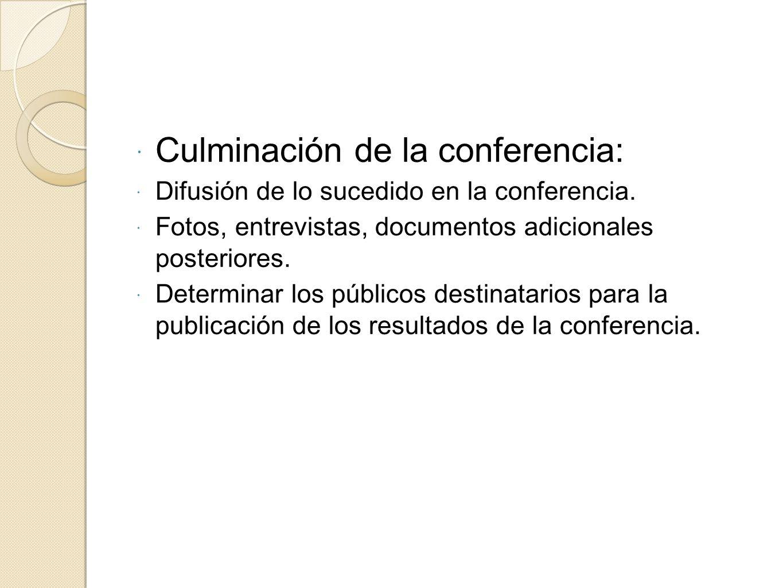 Culminación de la conferencia: Difusión de lo sucedido en la conferencia. Fotos, entrevistas, documentos adicionales posteriores. Determinar los públi