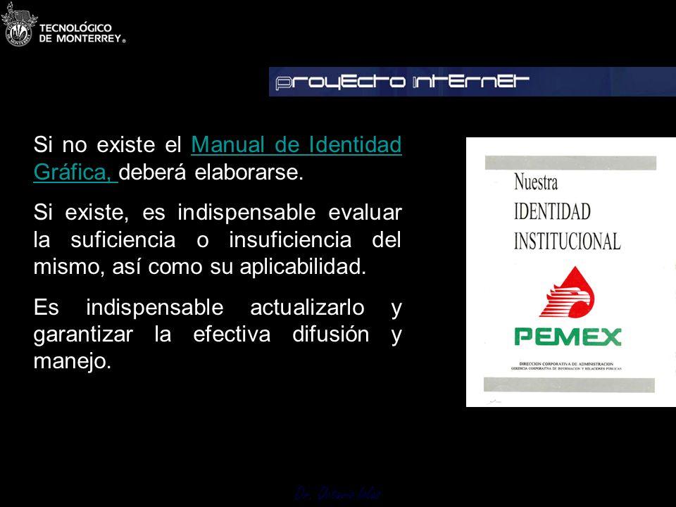 Dr. Octavio Islas Si no existe el Manual de Identidad Gráfica, deberá elaborarse.Manual de Identidad Gráfica, Si existe, es indispensable evaluar la s
