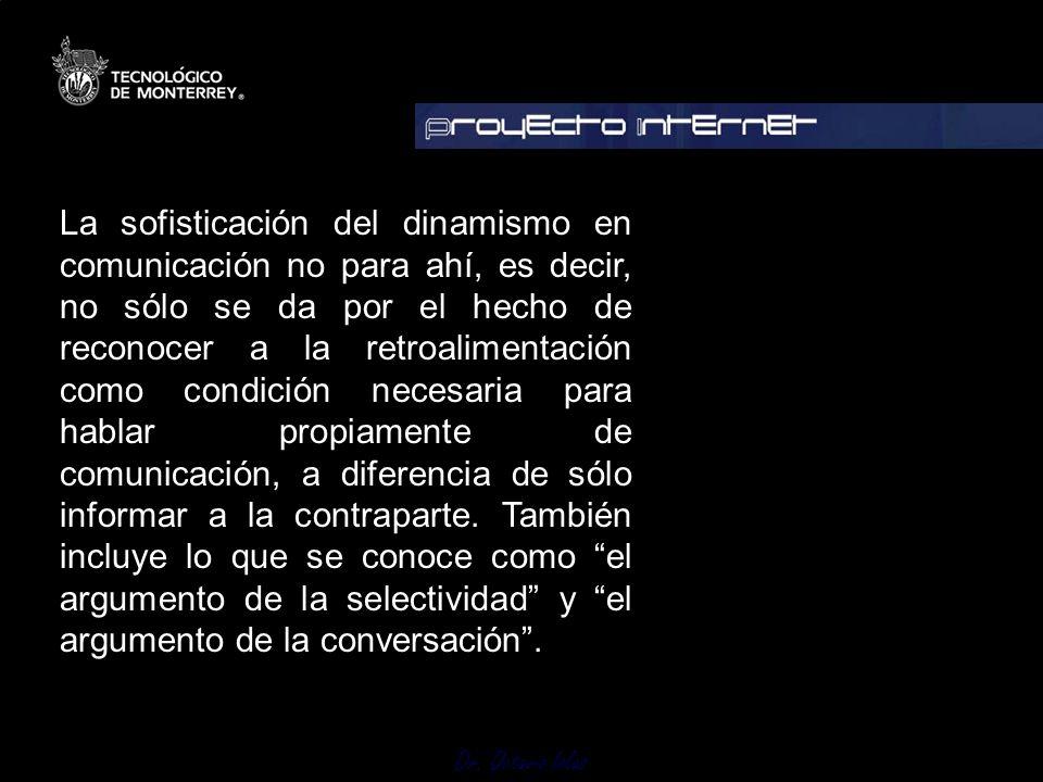 Dr. Octavio Islas La sofisticación del dinamismo en comunicación no para ahí, es decir, no sólo se da por el hecho de reconocer a la retroalimentación
