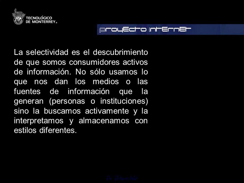Dr. Octavio Islas La selectividad es el descubrimiento de que somos consumidores activos de información. No sólo usamos lo que nos dan los medios o la
