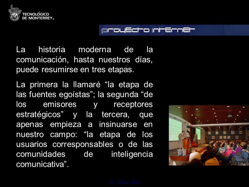 Dr. Octavio Islas La historia moderna de la comunicación, hasta nuestros días, puede resumirse en tres etapas. La primera la llamaré la etapa de las f