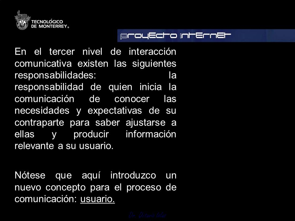 Dr. Octavio Islas En el tercer nivel de interacción comunicativa existen las siguientes responsabilidades: la responsabilidad de quien inicia la comun