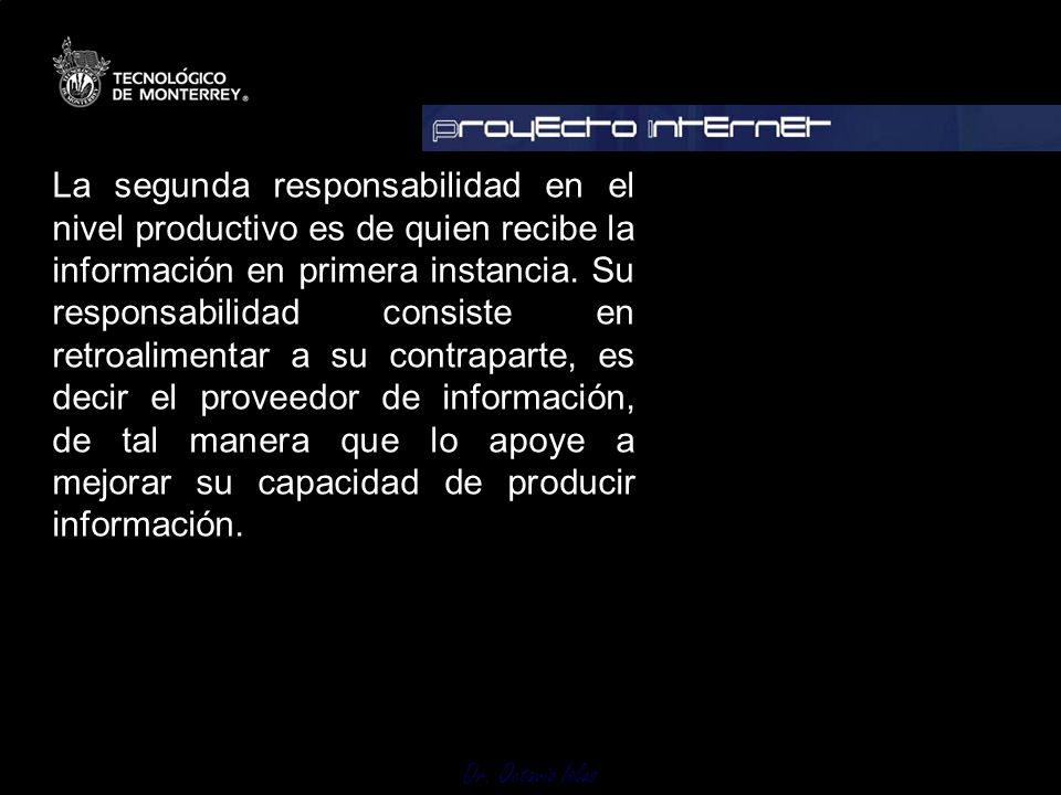 Dr. Octavio Islas La segunda responsabilidad en el nivel productivo es de quien recibe la información en primera instancia. Su responsabilidad consist