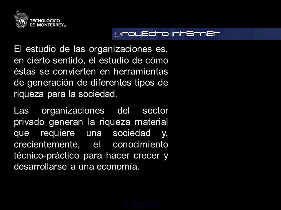 Dr. Octavio Islas El estudio de las organizaciones es, en cierto sentido, el estudio de cómo éstas se convierten en herramientas de generación de dife
