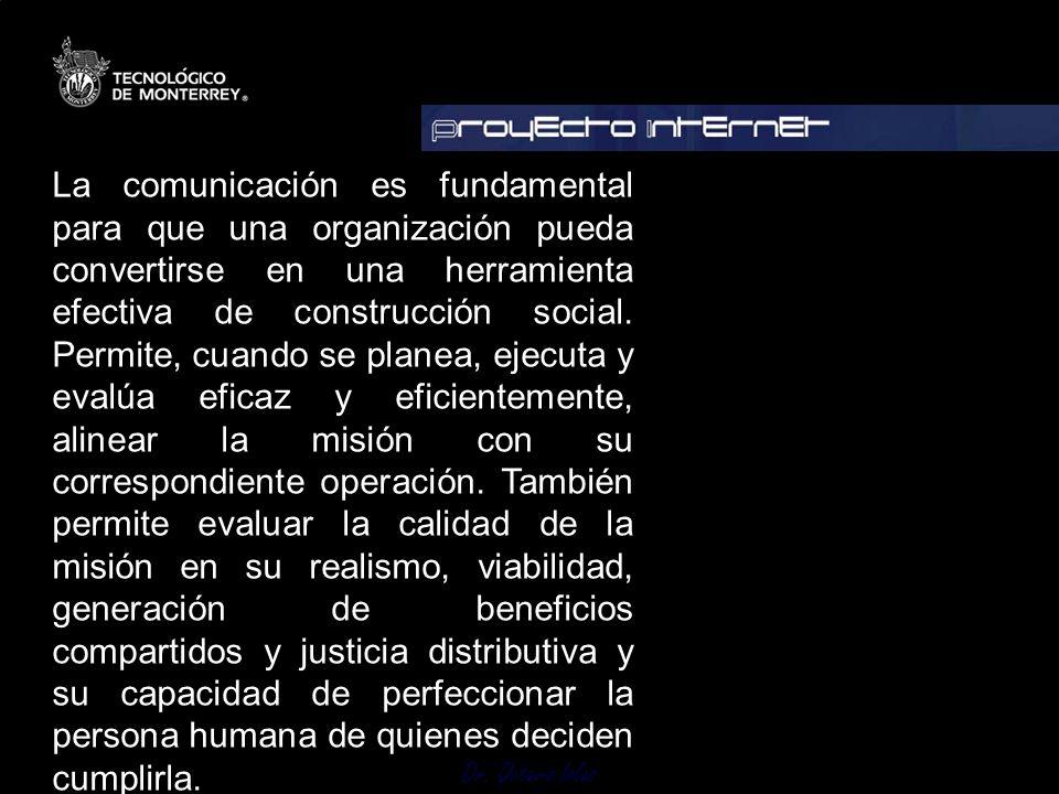 Dr. Octavio Islas La comunicación es fundamental para que una organización pueda convertirse en una herramienta efectiva de construcción social. Permi