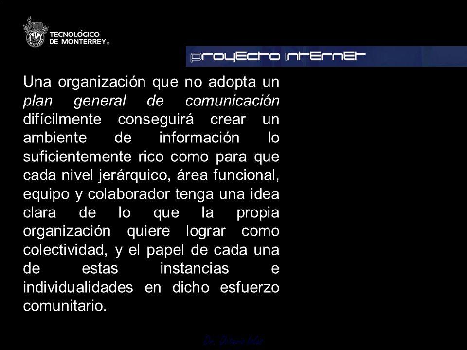 Dr. Octavio Islas Una organización que no adopta un plan general de comunicación difícilmente conseguirá crear un ambiente de información lo suficient