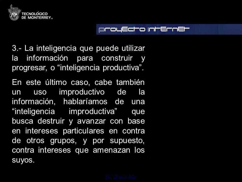 3.- La inteligencia que puede utilizar la información para construir y progresar, o inteligencia productiva. En este último caso, cabe también un uso