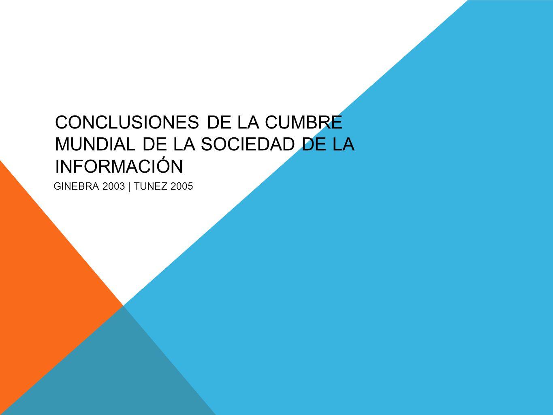 CONCLUSIONES DE LA CUMBRE MUNDIAL DE LA SOCIEDAD DE LA INFORMACIÓN GINEBRA 2003 | TUNEZ 2005