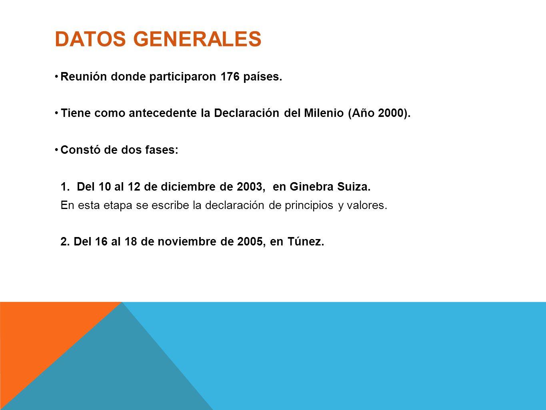 DATOS GENERALES Reunión donde participaron 176 países. Tiene como antecedente la Declaración del Milenio (Año 2000). Constó de dos fases: 1. Del 10 al