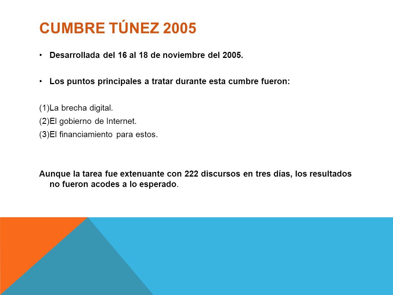 CUMBRE TÚNEZ 2005 Desarrollada del 16 al 18 de noviembre del 2005. Los puntos principales a tratar durante esta cumbre fueron: (1)La brecha digital. (