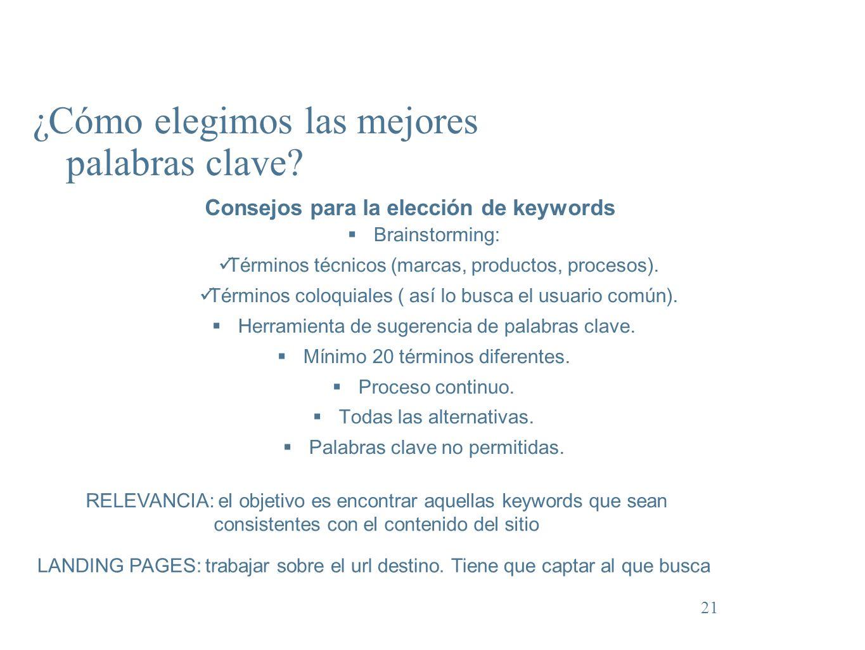 21 ¿Cómo elegimos las mejores palabras clave? Consejos para la elección de keywords Brainstorming: Términos técnicos (marcas, productos, procesos). Té