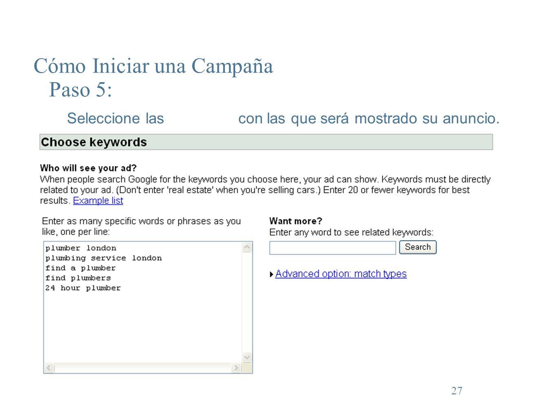 27 Cómo Iniciar una Campaña Paso 5: Seleccione las keywords con las que será mostrado su anuncio.