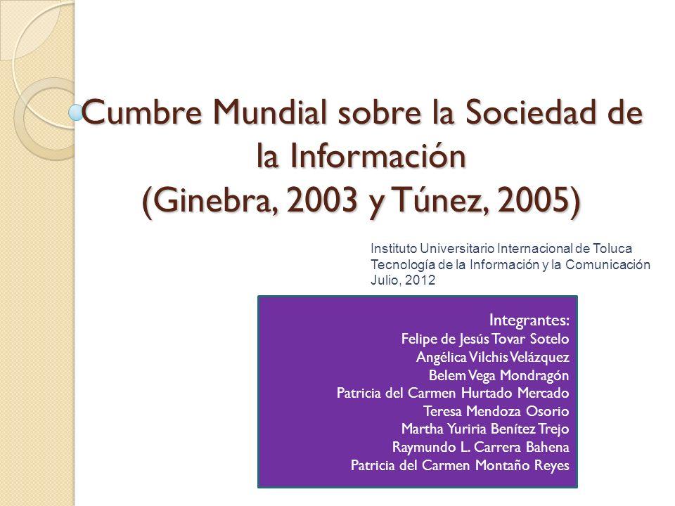 Cumbre Mundial sobre la Sociedad de la Información (Ginebra, 2003 y Túnez, 2005) Integrantes: Felipe de Jesús Tovar Sotelo Angélica Vilchis Velázquez