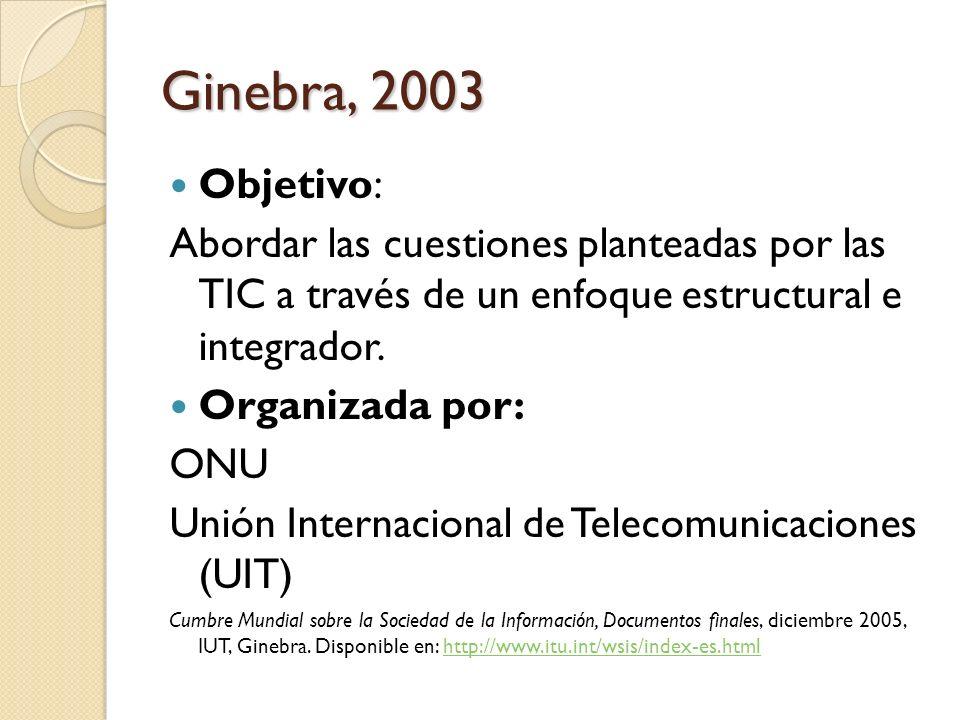 Ginebra, 2003 Objetivo: Abordar las cuestiones planteadas por las TIC a través de un enfoque estructural e integrador. Organizada por: ONU Unión Inter