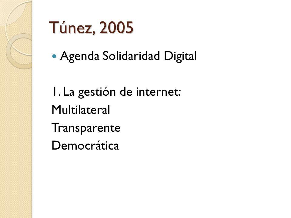 Túnez, 2005 Agenda Solidaridad Digital 1. La gestión de internet: Multilateral Transparente Democrática