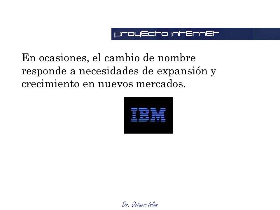 Dr. Octavio Islas En ocasiones, el cambio de nombre responde a necesidades de expansión y crecimiento en nuevos mercados.