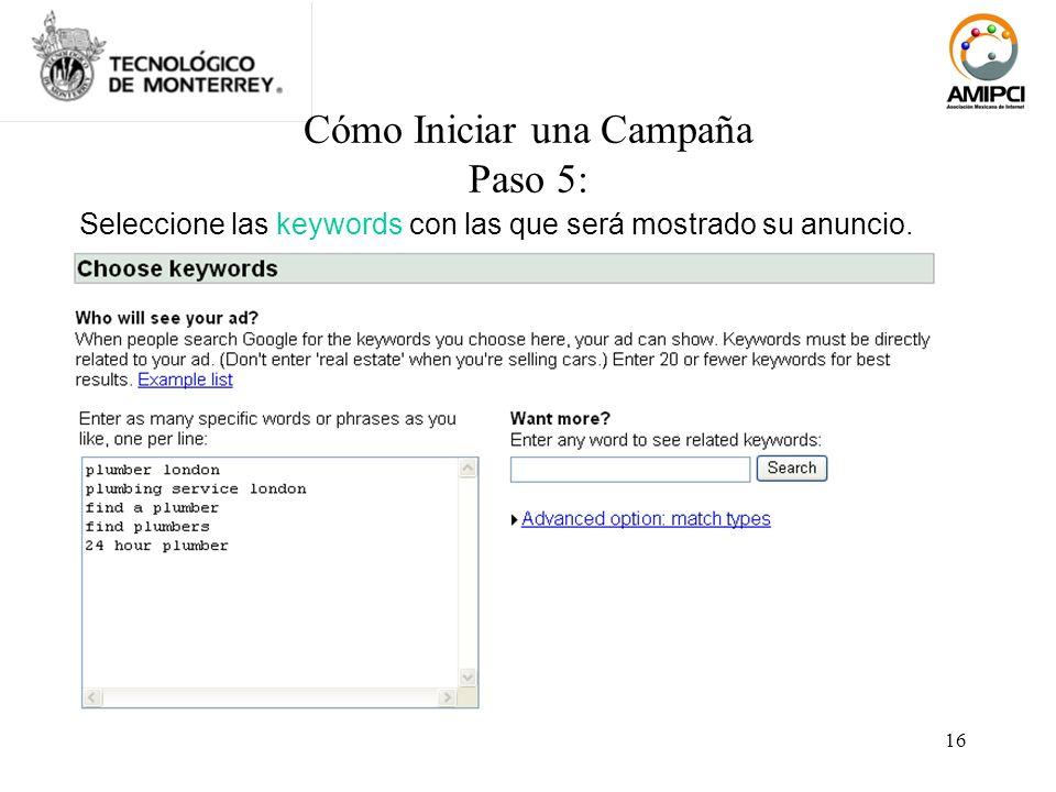 16 Cómo Iniciar una Campaña Paso 5: Seleccione las keywords con las que será mostrado su anuncio.