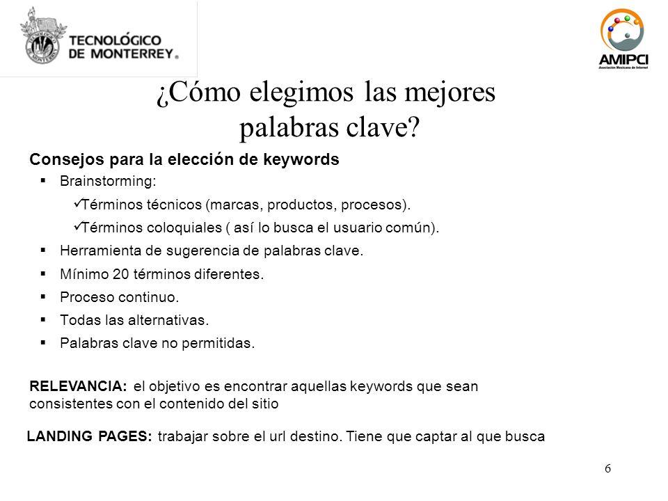6 ¿Cómo elegimos las mejores palabras clave? Consejos para la elección de keywords Brainstorming: Términos técnicos (marcas, productos, procesos). Tér