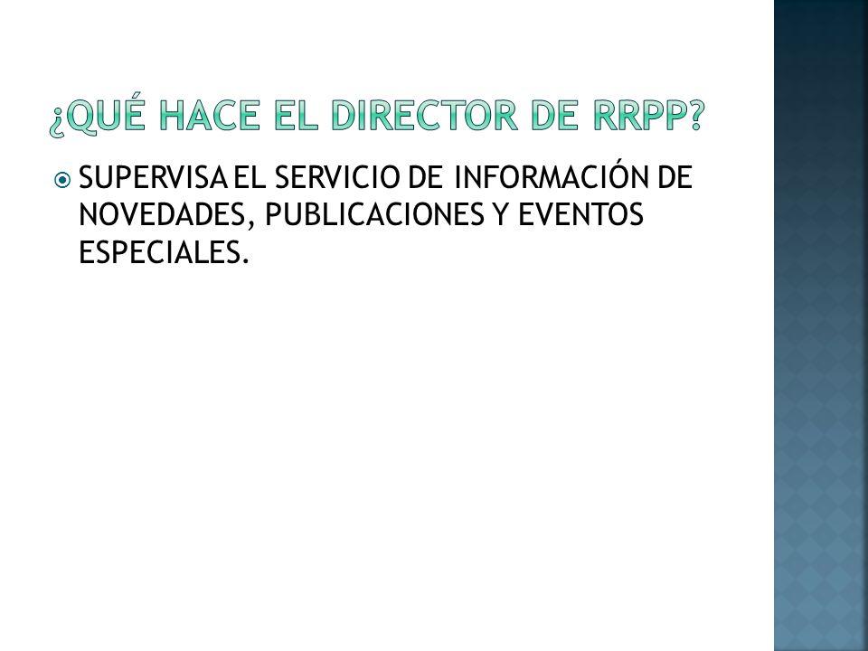 SUPERVISA EL SERVICIO DE INFORMACIÓN DE NOVEDADES, PUBLICACIONES Y EVENTOS ESPECIALES.