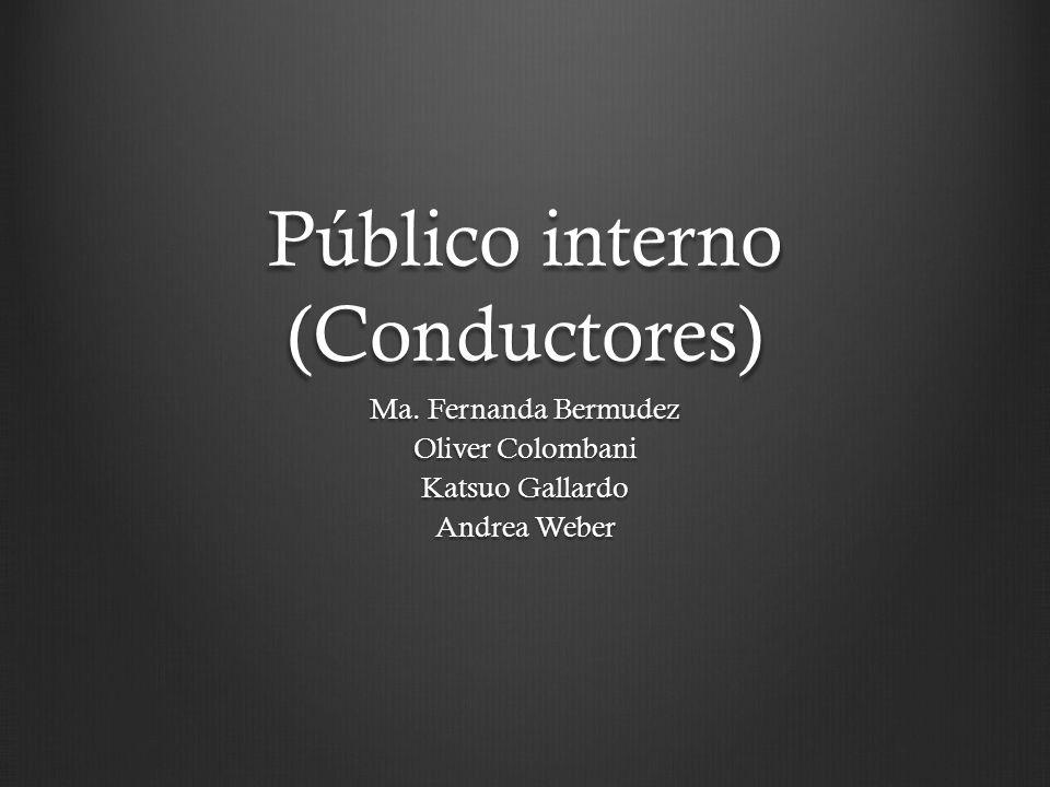 Público interno (Conductores) Ma. Fernanda Bermudez Oliver Colombani Katsuo Gallardo Andrea Weber