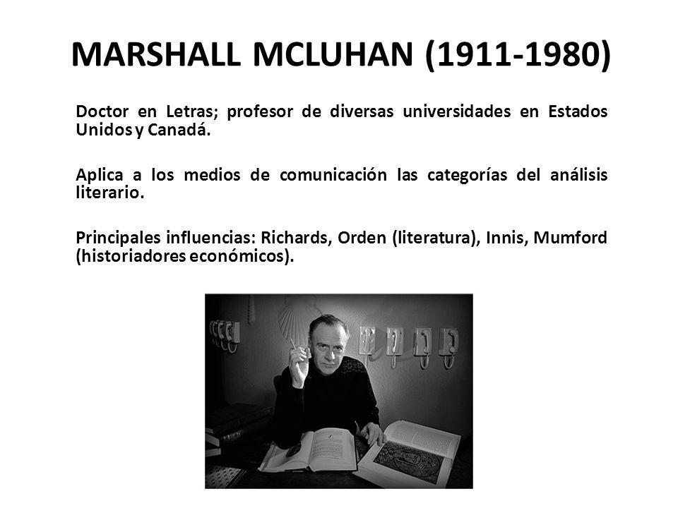 MARSHALL MCLUHAN (1911-1980) Doctor en Letras; profesor de diversas universidades en Estados Unidos y Canadá. Aplica a los medios de comunicación las