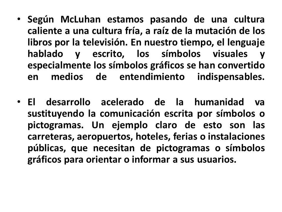 Según McLuhan estamos pasando de una cultura caliente a una cultura fría, a raíz de la mutación de los libros por la televisión. En nuestro tiempo, el