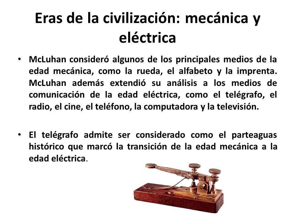 Eras de la civilización: mecánica y eléctrica McLuhan consideró algunos de los principales medios de la edad mecánica, como la rueda, el alfabeto y la