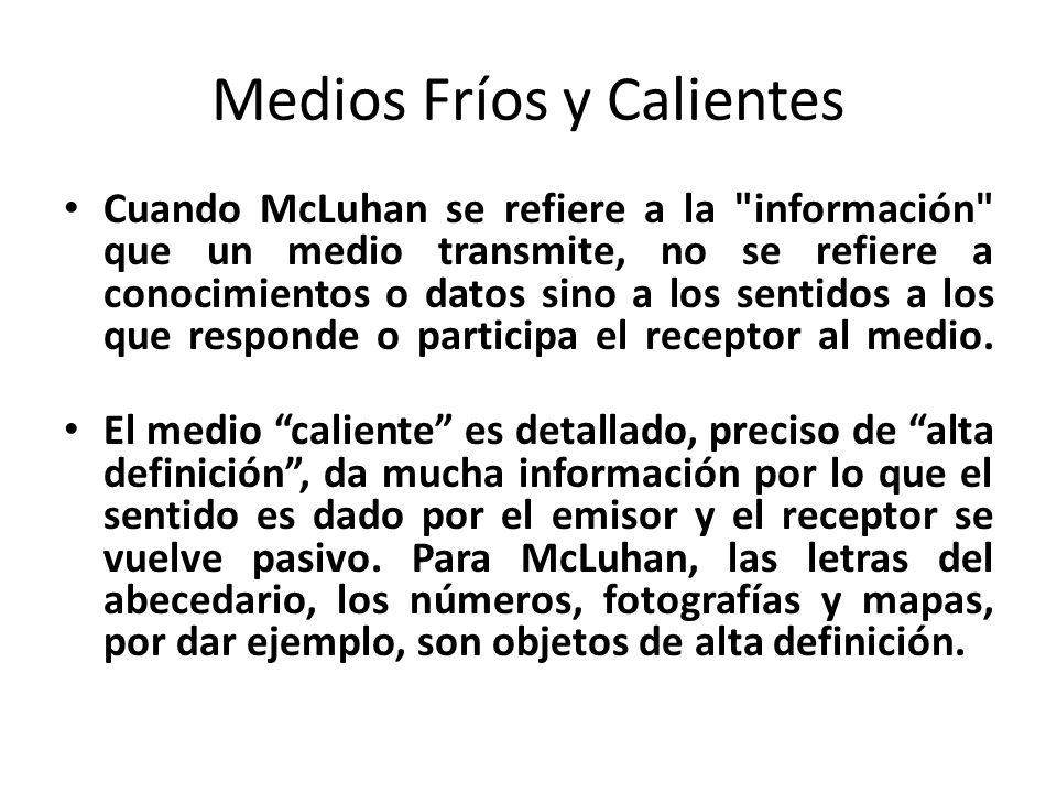 Medios Fríos y Calientes Cuando McLuhan se refiere a la
