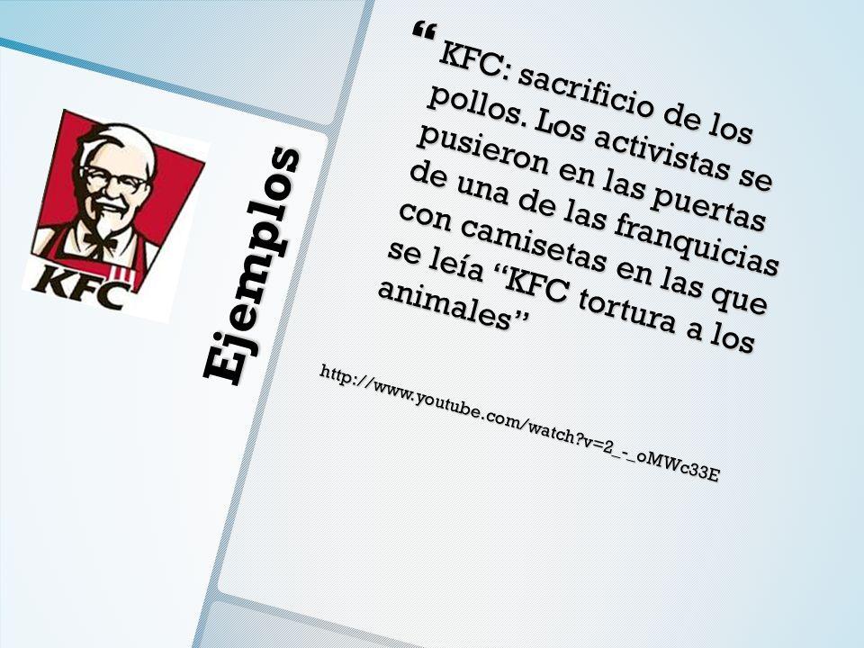 Ejemplos KFC: sacrificio de los pollos. Los activistas se pusieron en las puertas de una de las franquicias con camisetas en las que se leía KFC tortu