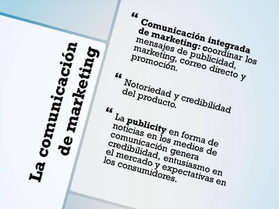 La comunicación de marketing Comunicación integrada de marketing: coordinar los mensajes de publicidad, marketing, correo directo y promoción. Comunic