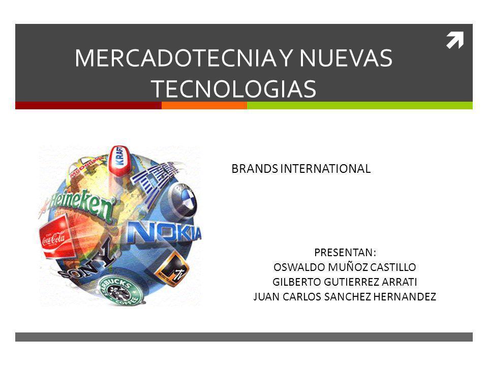 MERCADOTECNIA Y NUEVAS TECNOLOGIAS PBRANS TOPBRANDS INTERNATIONAL PRESENTAN: OSWALDO MUÑOZ CASTILLO GILBERTO GUTIERREZ ARRATI JUAN CARLOS SANCHEZ HERN