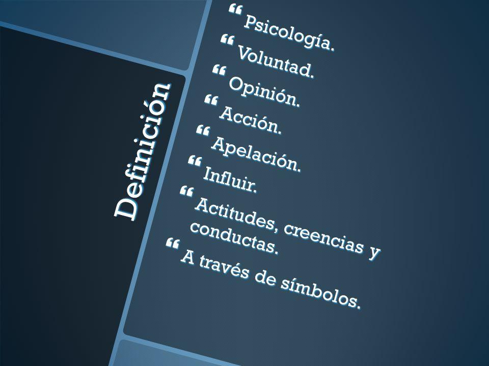 Definición Psicología. Psicología. Voluntad. Voluntad. Opinión. Opinión. Acción. Acción. Apelación. Apelación. Influir. Influir. Actitudes, creencias