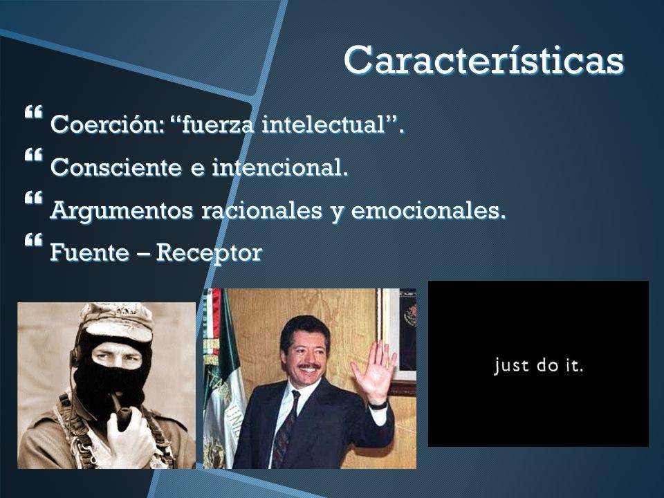 Características Coerción: fuerza intelectual. Coerción: fuerza intelectual. Consciente e intencional. Consciente e intencional. Argumentos racionales