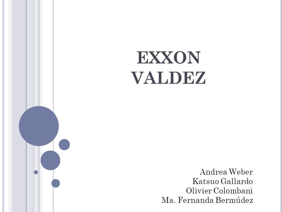 EXXON VALDEZ Andrea Weber Katsuo Gallardo Olivier Colombani Ma. Fernanda Bermúdez