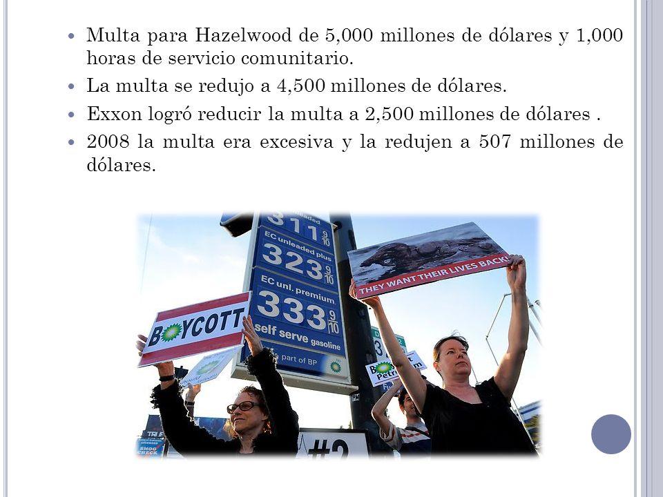 Multa para Hazelwood de 5,000 millones de dólares y 1,000 horas de servicio comunitario. La multa se redujo a 4,500 millones de dólares. Exxon logró r