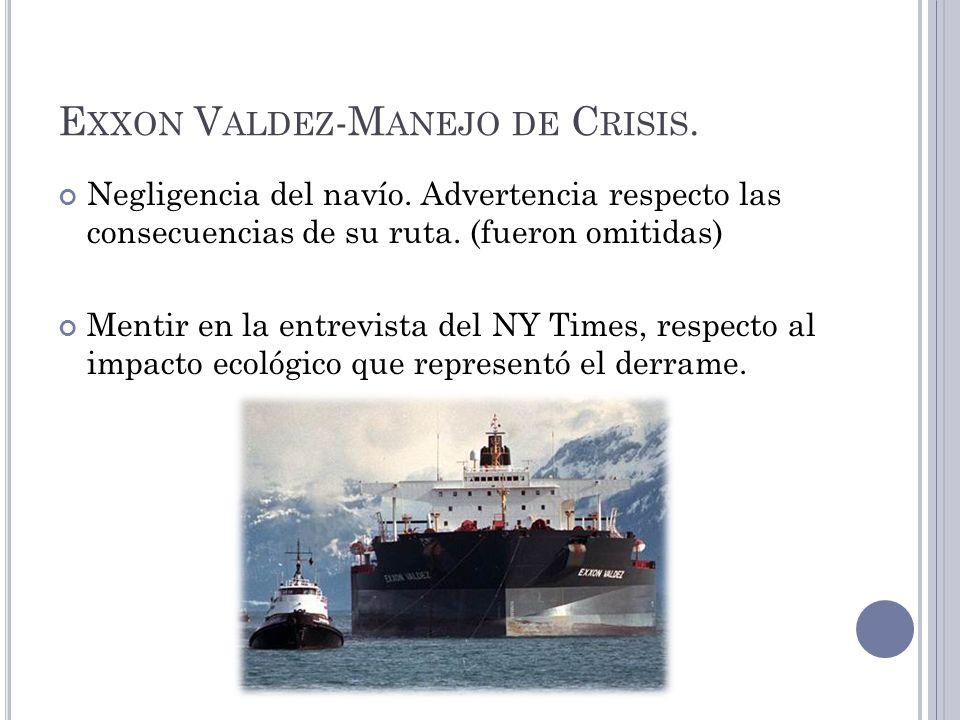 E XXON V ALDEZ -M ANEJO DE C RISIS. Negligencia del navío. Advertencia respecto las consecuencias de su ruta. (fueron omitidas) Mentir en la entrevist