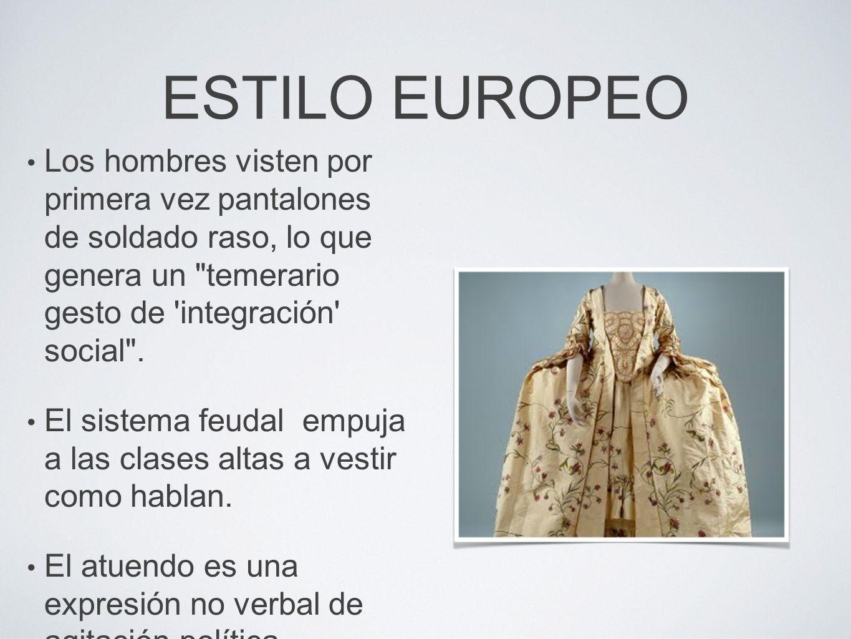 ESTILO EUROPEO Los hombres visten por primera vez pantalones de soldado raso, lo que genera un