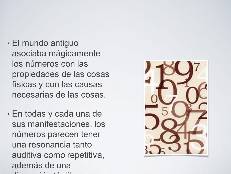 El mundo antiguo asociaba mágicamente los números con las propiedades de las cosas físicas y con las causas necesarias de las cosas. En todas y cada u